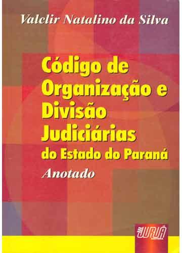 Código de Organização e Divisão Judiciárias do Estado do Paraná - Anotado