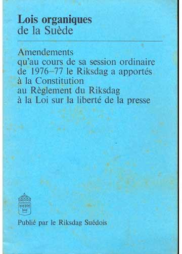 Amendements qu'au cours de sa Session Ordinaire de 1976-77 le Riksdag a Apportés á la Constitution au Réglement du Riksdag á la loi sur la Liberté de la Presse