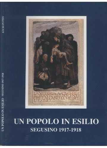 Un Popolo In Esilio - Segusino 1917-1918
