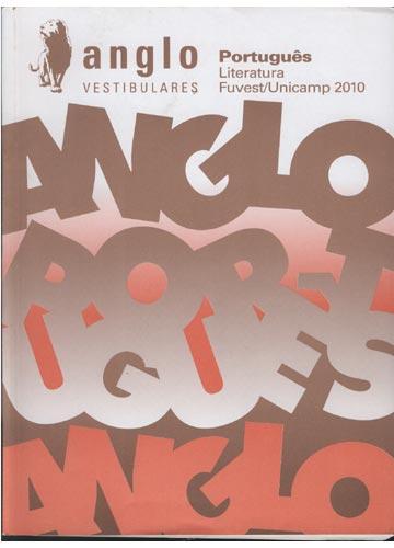 Anglo Vestibulares - Português - Literatura - Fuvest/Unicamp 2010