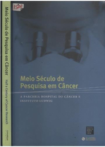 Meio Século de Pesquisa em Câncer - Half a Century of Cancer Research