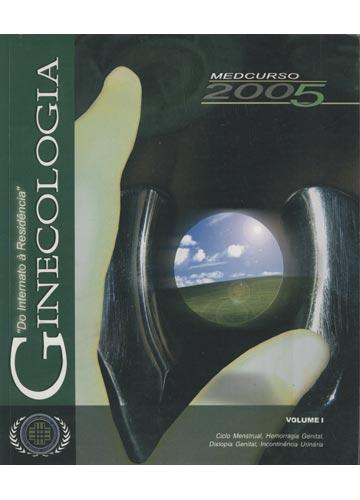 Ginecologia - Volume I - Ciclo Menstrual - Hemorragia e Distopia - Incontinência - Medcurso - Do Internato à Residência - 2005