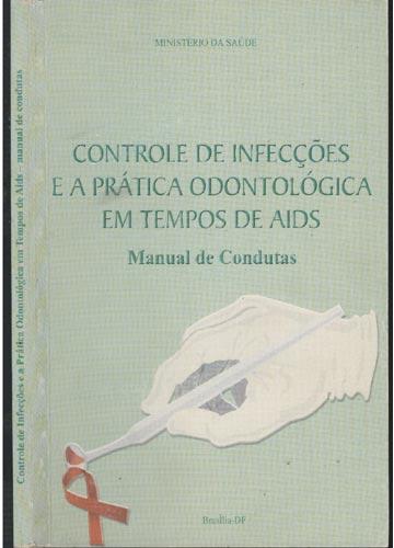 Controle de Infecções e a Prática Odontológica em Tempos de Aids - Manual de Condutas