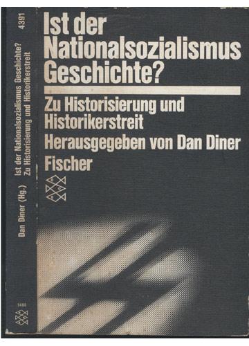 Ist der Nationalsozialismus Geschichte? Zu Historisierung und Historikerstreit