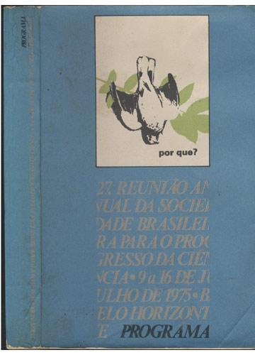 Programa - 27. Reunião Anual da Sociedade Brasileira Para o Progresso da Ciência - 9 a 6 de Julho de 1975 - Belo Horizonte