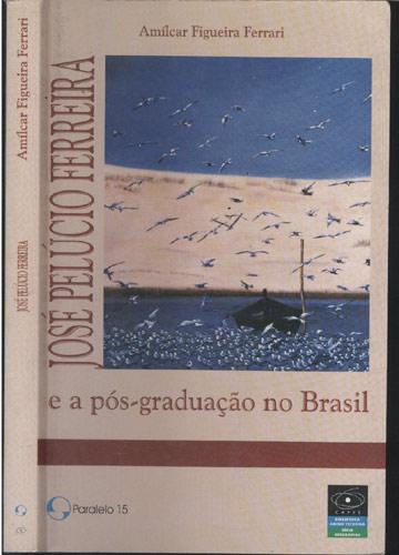José Pelúcio Ferreira e a Pós-Graduação no Brasil