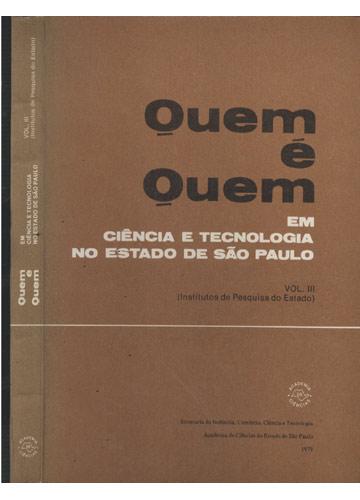 Quem é Quem em Ciência e Tecnologia no Estado de São Paulo - Volume 3 - Instituições de Pesquisas no Estado