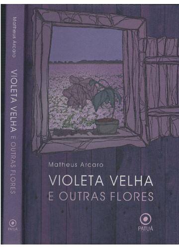 Violeta Velha e Outras Flores - Com Dedicatória do Autor