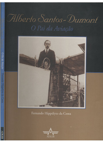 Alberto Santos-Dumont - O Pai da Aviação