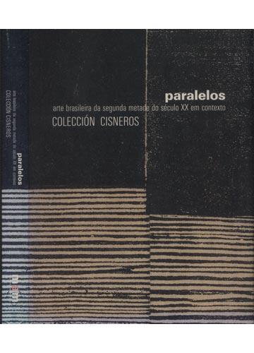 Paralelos - Arte Brasileira da Segunda Metade do Século XX em Contexto - Colección Cisneros