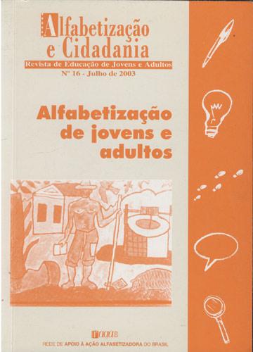 Alfabetização e Cidadania - Revista de Educação de Jovens e Adultos - N°16 - Julho de 2003