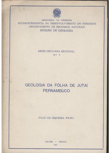 Geologia da Fôlha de Jutaí Pernambuco - Série Geologia Regional - Nº.07 - Com Mapas
