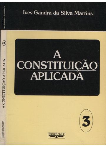 A Constituição Aplicada - Volume 3