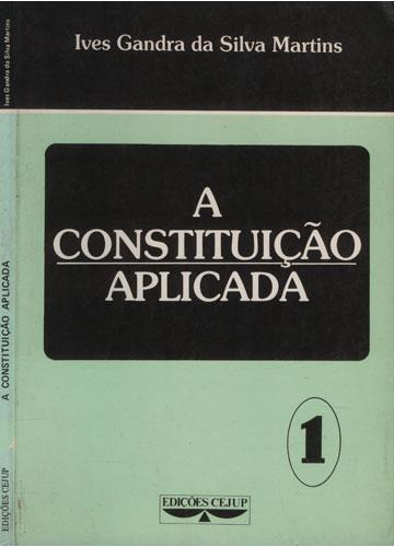 A Constituição Aplicada - Volume 1
