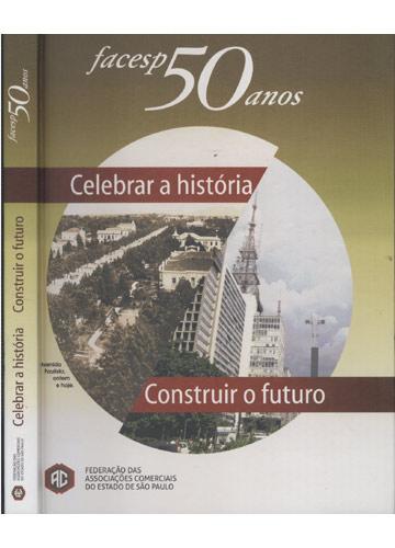 Facesp 50 Anos - Celebrar a História/Construir o Futuro