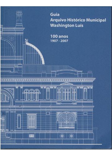 Guia Arquivo Histórico Municipal Washington Luís - 100 Anos