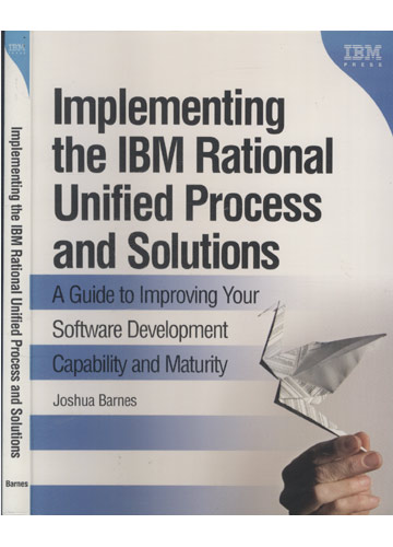 Implementing the IBM Rational Unified Process and Solutions