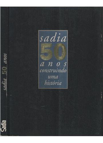 Sadia 50 Anos - Construindo uma História