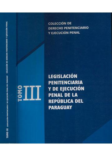 Legislación Penitenciaria y de Ejecución Penal de la República del Paraguay - Tomo III