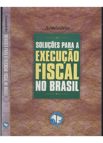 Seminário Soluções para a Execução Fiscal no Brasil