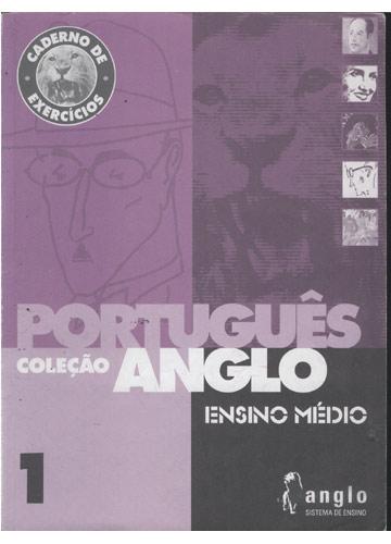Caderno de Exercícios - Português - Volume 1 - Coleção Anglo - Ensino Médio