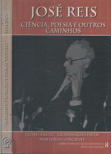 José Reis - Ciência Poesia e Outros Caminhos