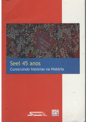Seel 45 Anos - Construindo Histórias na História