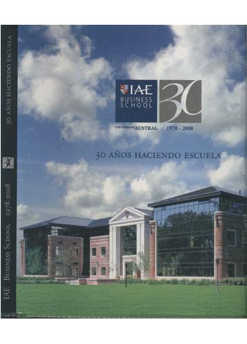 IAE - Business School 1978-2008 - 30 Años Haciendo Escuela
