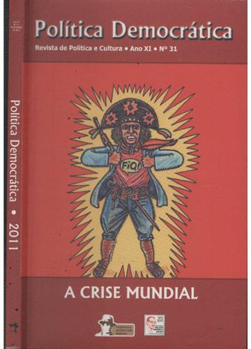 Política Democrática - 2011 - Ano XI - Nº 31 - Novembro de 2011 - A Crise Mundial