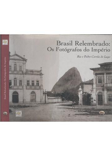 Brasil Relembrado - Os Fotógrafos do Império