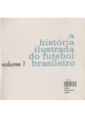 A História Ilustrada do Futebol Brasileiro - 4 Volumes