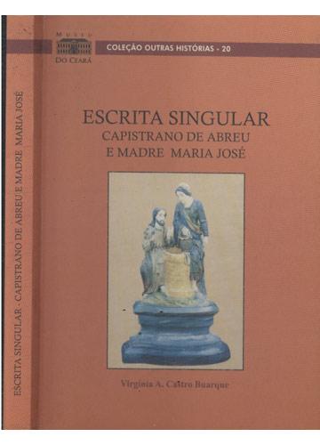 Escrita Singular - Capistrano de Abreu e Madre Maria José