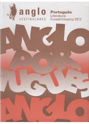 Anglo Vestibulares - Português - Literatura - Fuvest/Unicamp 2012