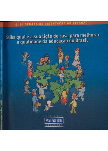 Guia Serasa de Orientação ao Cidadão - Saiba Qual é a Sua Lição de Casa Para Melhorar a Qualidade da Educação no Brasil