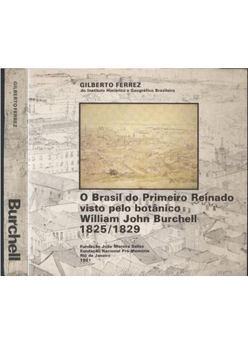 Burchell - O Brasil do Primeiro Reinado Visto Pelo Botânico William John Burchell