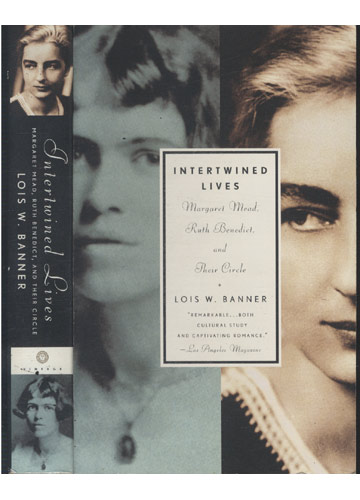 Intertwined Lives - Margarel Mead / Ruth Benedict and Their Circle