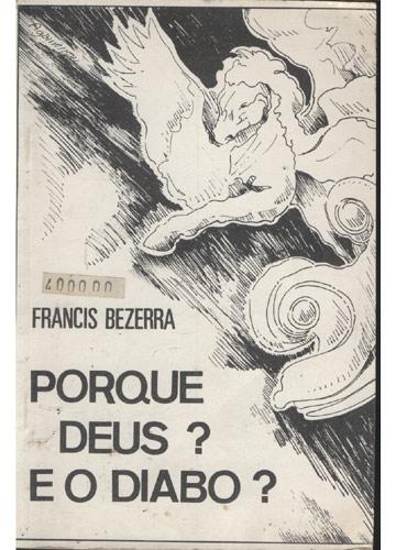 Francis Bezerra - Porque Deus? E o Diabo?
