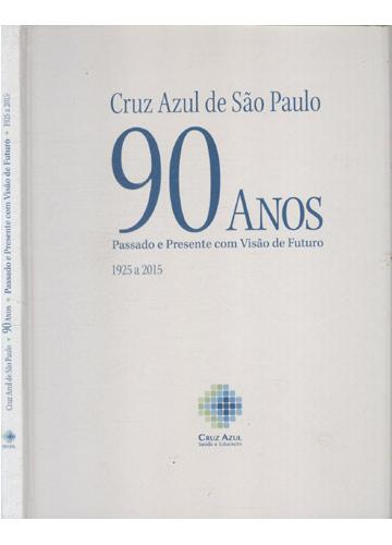 Cruz Azul de São Paulo - 90 Anos - Passado e Presente Com Visão de Futuro - 1925 a 2015