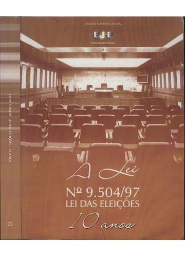 Nº 9.504/97 Lei das Eleições - 10 Anos