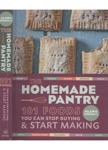 The Homemade Pantry - 101 Foods You Can Stop Buying & Start Making