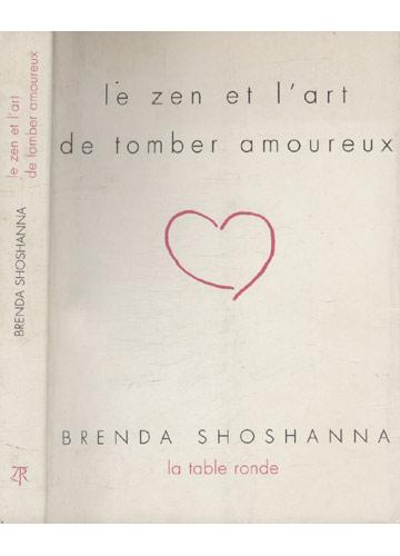 Le Zen Et L'Art de Tomber Amoureux