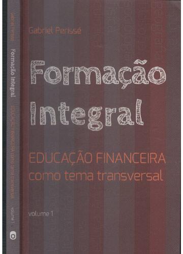 Formação Integral - Educação Financeira como tema transversal - Volume 1