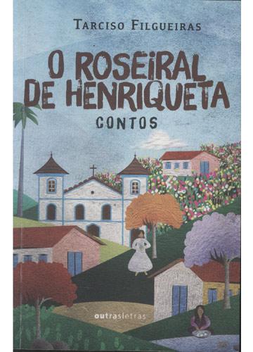 O Roseiral de Henriqueta - Com Dedicatória do Autor