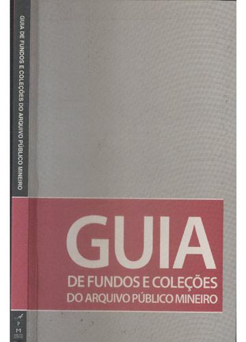 Guia de Fundos e Coleções do Arquivo Público Mineiro
