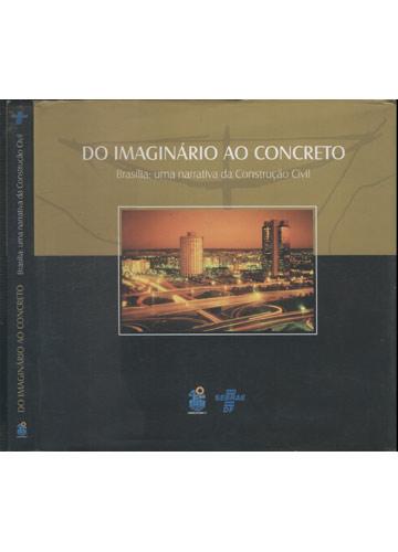Do Imaginário ao Concreto - Brasília - Uma Narrativa da Construção Civil