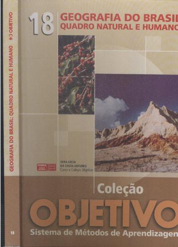 Coleção Objetivo - Livro 18 - Geografia do Brasil - Quadro Natural e Humano