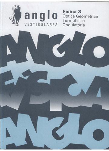 Anglo Vestibulares - Física 3 - Óptica Geométrica - Termofísica - Ondulatória