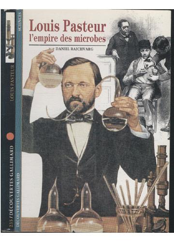 Louis Pasteur - L'empire des Microbes
