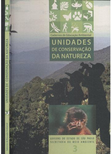Unidades de Conservação da Natureza - Cadernos de Educação Ambiental - Volume 3