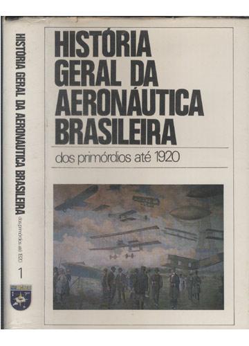 História Geral da Aeronáutica Brasileira - Dos Primórdios até 1920